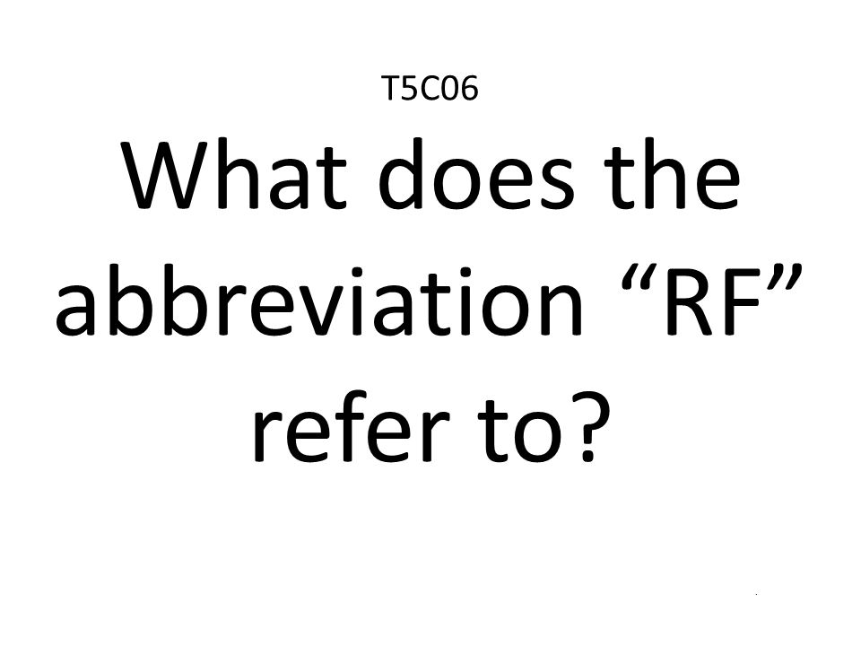 T5C06 What does the abbreviation RF refer to?.