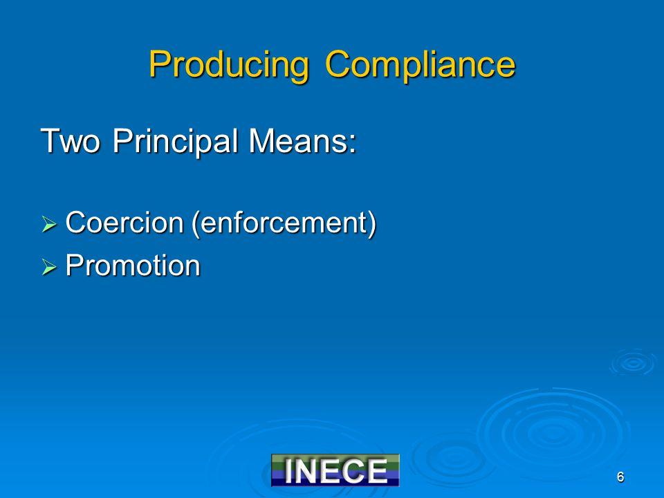 6 Producing Compliance Two Principal Means:  Coercion (enforcement)  Promotion