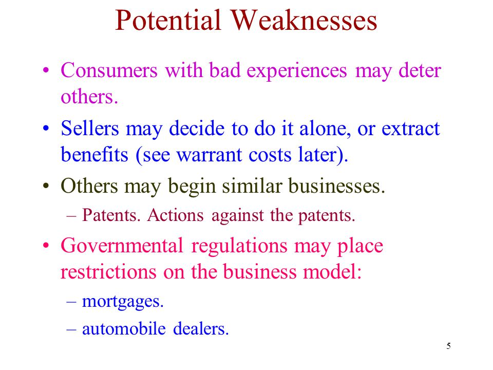 5 Potential Weaknesses Consumers with bad experiences may deter others. Sellers may decide to do it alone, or extract benefits (see warrant costs late