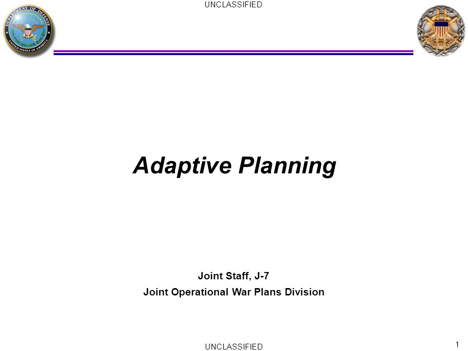 1 UNCLASSIFIED Adaptive Planning Joint Staff, J-7 Joint Operational War Plans Division