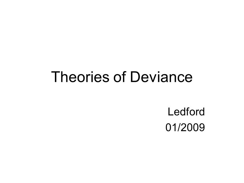 Theories of Deviance Ledford 01/2009