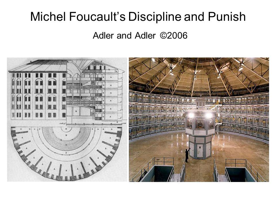 Michel Foucault's Discipline and Punish Adler and Adler ©2006
