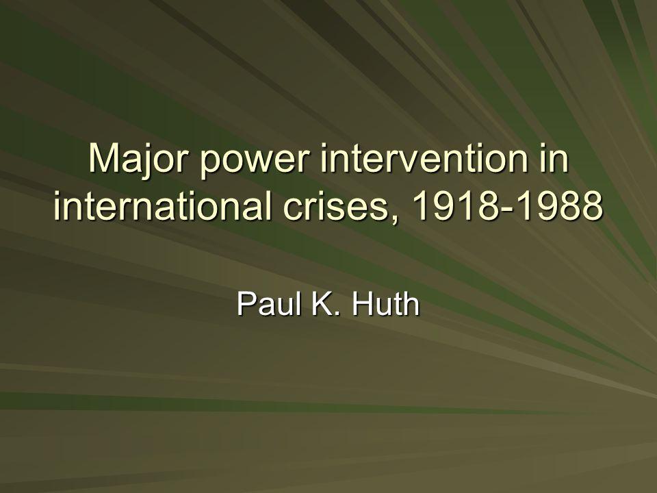Major power intervention in international crises, 1918-1988 Paul K. Huth