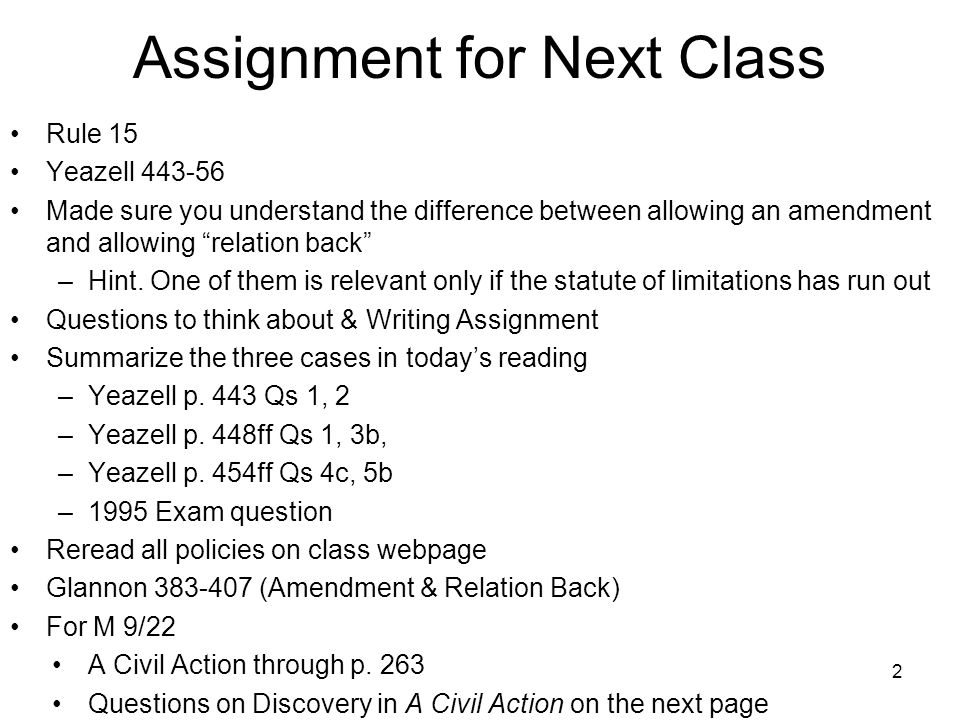 2 Assignment for Next Class Rule 15 Yeazell 443-56 Made sure you understand the difference between allowing an amendment and allowing relation back –Hint.