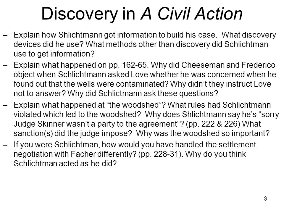 Discovery in A Civil Action –Explain how Shlichtmann got information to build his case.