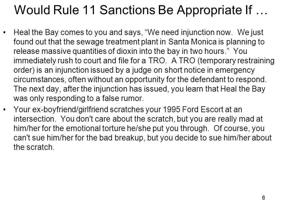 6 Would Rule 11 Sanctions Be Appropriate If … Heal the Bay comes to you and says, We need injunction now.