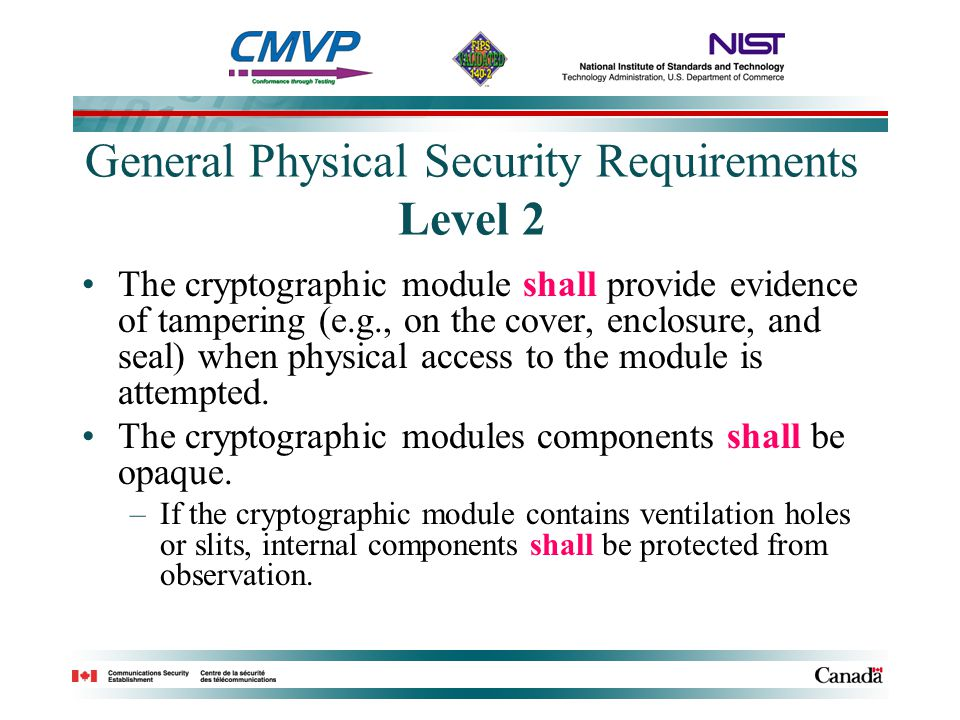 General Physical Security Requirements Level 2 The cryptographic module shall provide evidence of tampering (e.g., on the cover, enclosure, and seal) when physical access to the module is attempted.