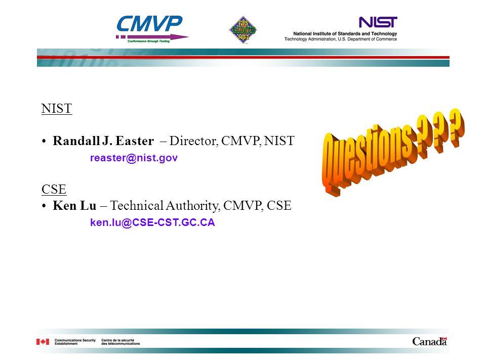 NIST Randall J. Easter – Director, CMVP, NIST reaster@nist.gov CSE Ken Lu – Technical Authority, CMVP, CSE ken.lu@CSE-CST.GC.CA