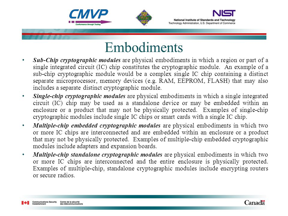 Embodiments Sub-Chip cryptographic modules are physical embodiments in which a region or part of a single integrated circuit (IC) chip constitutes the cryptographic module.