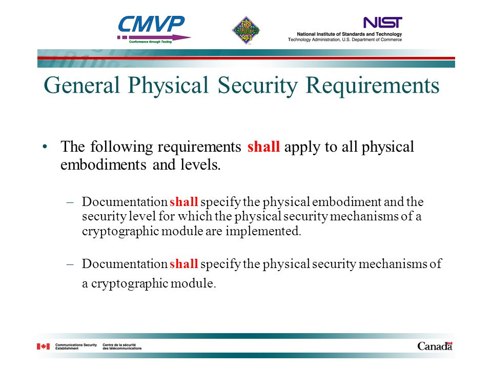 General Physical Security Requirements The following requirements shall apply to all physical embodiments and levels. –Documentation shall specify the