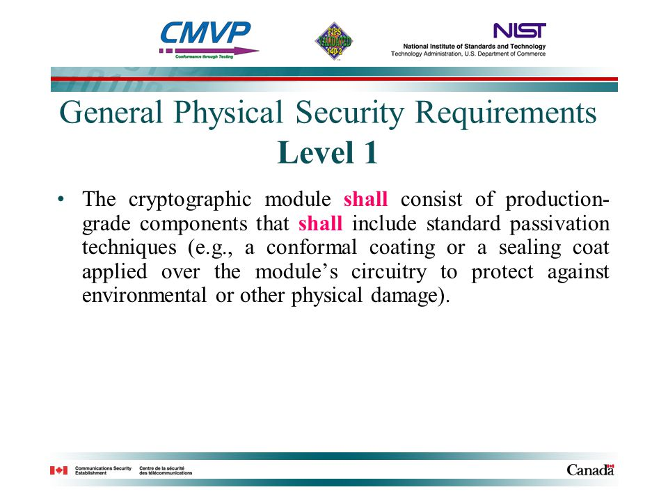 General Physical Security Requirements Level 1 The cryptographic module shall consist of production- grade components that shall include standard pass