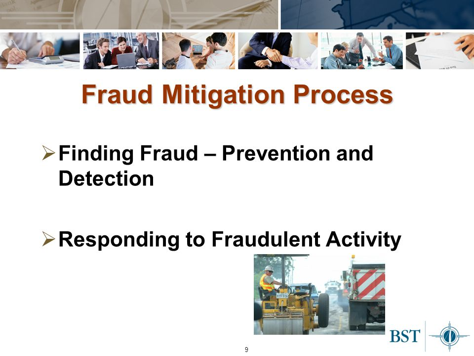 9 Fraud Mitigation Process  Finding Fraud – Prevention and Detection  Responding to Fraudulent Activity