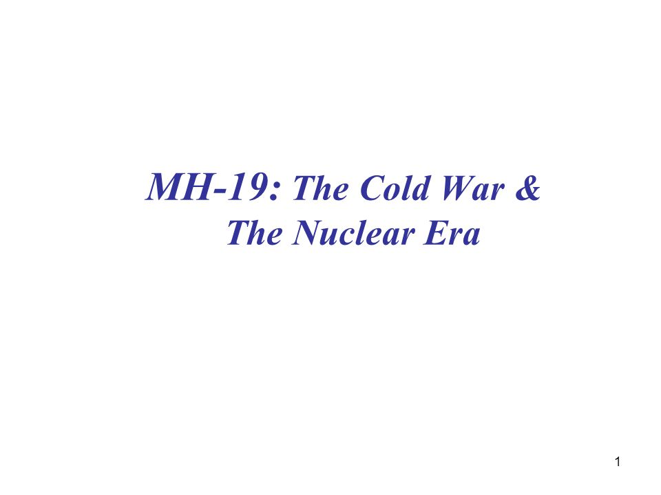 1 MH-19: The Cold War & The Nuclear Era