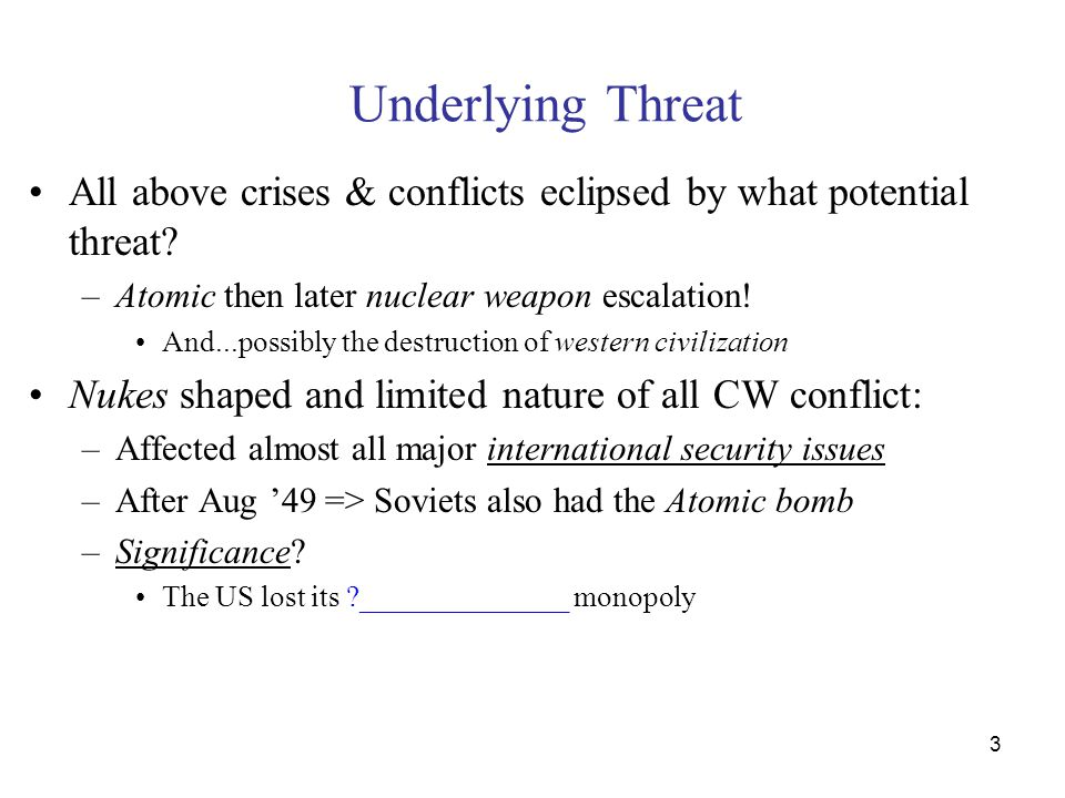 3 Underlying Threat All above crises & conflicts eclipsed by what potential threat.