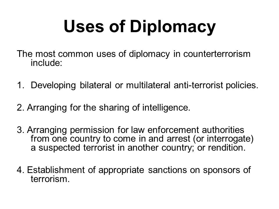 Evaluation of Diplomacy Diplomacy is the most frequently used and most successfully used form of counterterrorism.