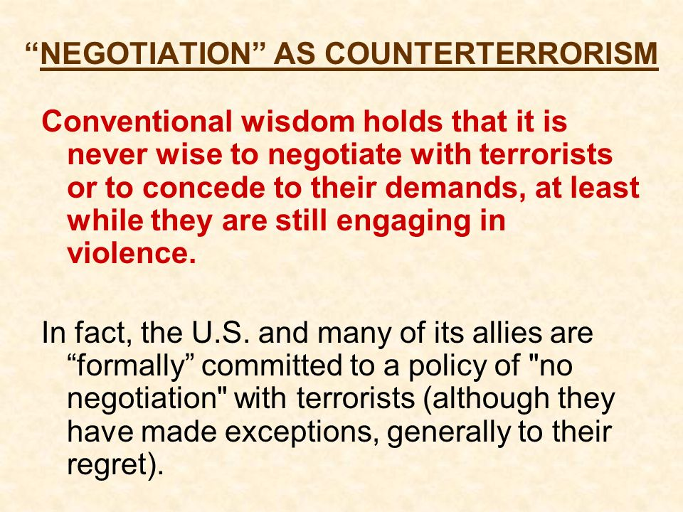 Democracies like to Negotiate History shows democracies are more willing to negotiate and compromise with terrorists than not, and more than alternative forms of government.