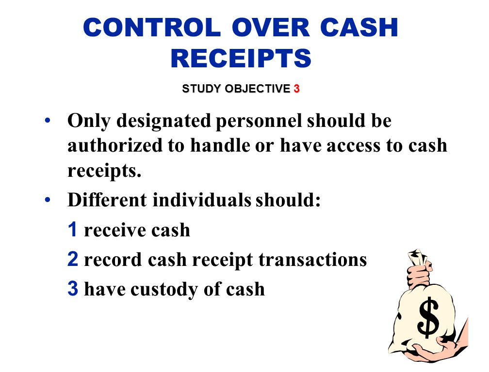 Only designated personnel should be authorized to handle or have access to cash receipts. Different individuals should: 1 receive cash 2 record cash r