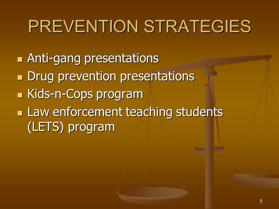 5 PREVENTION STRATEGIES Anti-gang presentations Anti-gang presentations Drug prevention presentations Drug prevention presentations Kids-n-Cops progra