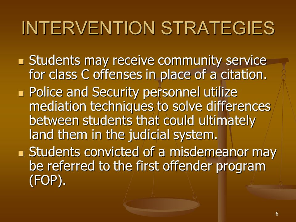 6 INTERVENTION STRATEGIES Students may receive community service for class C offenses in place of a citation. Students may receive community service f