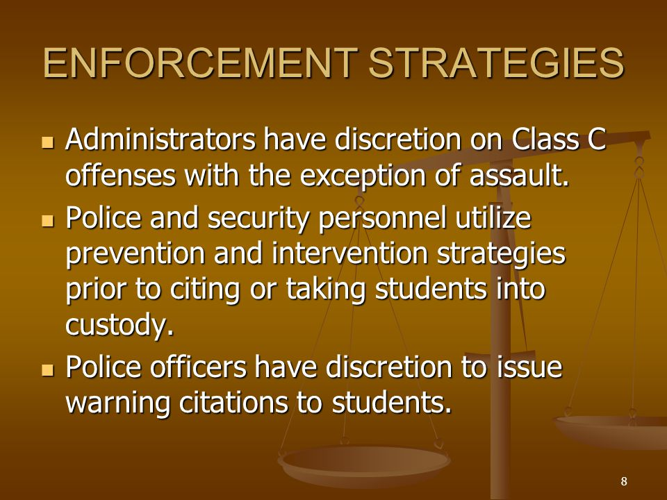8 ENFORCEMENT STRATEGIES Administrators have discretion on Class C offenses with the exception of assault.