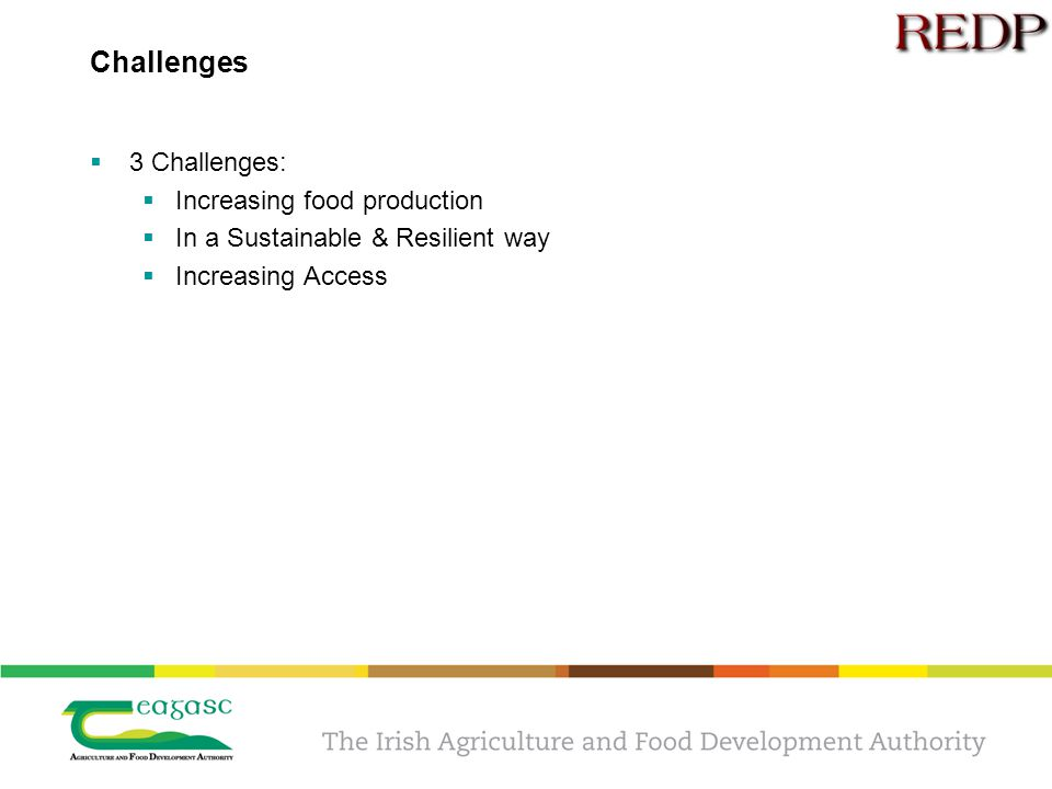 Challenges  3 Challenges:  Increasing food production  In a Sustainable & Resilient way  Increasing Access