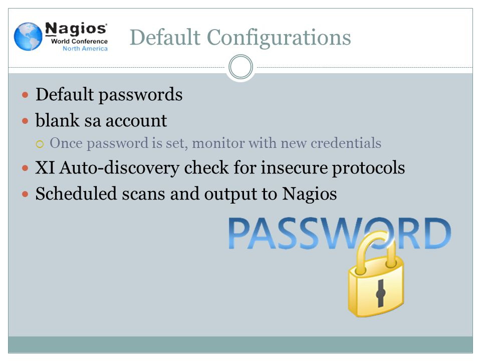Default Configurations Default passwords blank sa account  Once password is set, monitor with new credentials XI Auto-discovery check for insecure protocols Scheduled scans and output to Nagios