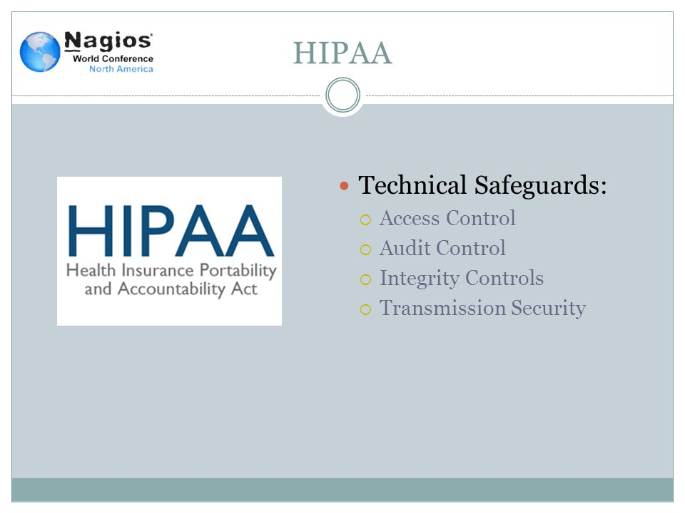 HIPAA Technical Safeguards:  Access Control  Audit Control  Integrity Controls  Transmission Security