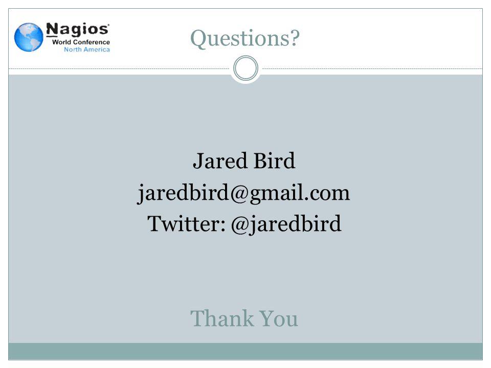 Questions Jared Bird jaredbird@gmail.com Twitter: @jaredbird Thank You