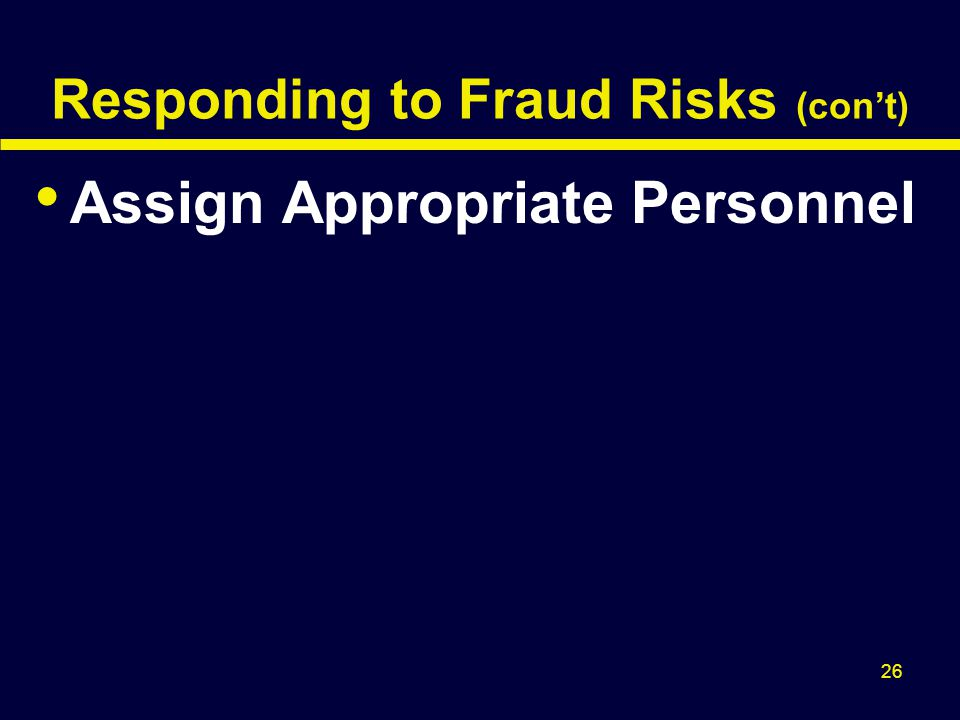 26 Responding to Fraud Risks (con't) Assign Appropriate Personnel