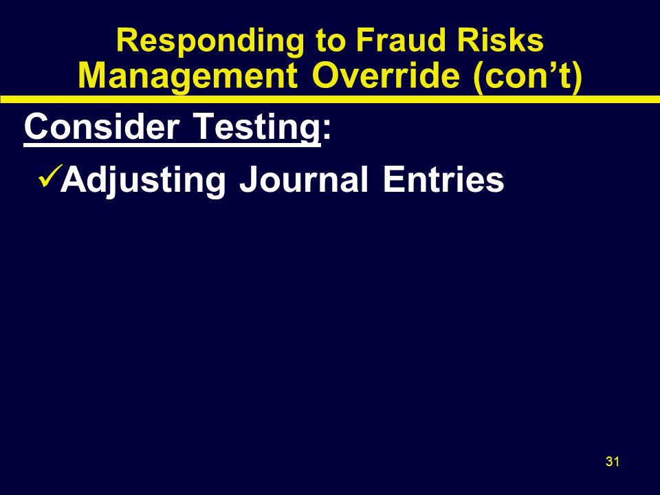 31 Responding to Fraud Risks Management Override (con't) Consider Testing: Adjusting Journal Entries