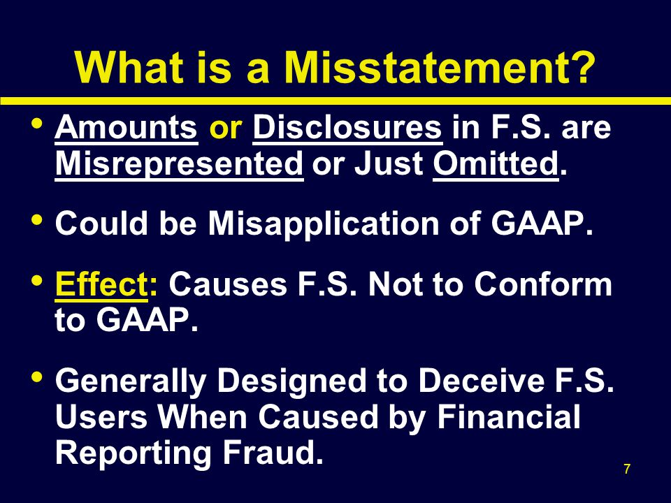 8 Causes/Conditions for Fraud 1.Motivation: Incentives or Pressure 2.Opportunity: Weak, Ineffective Internal Controls or Ability for Mgmt Override 3.Management & Employee Attitudes or Rationalizations and Ethical Values  All 3 Are Not Needed for Fraud to Occur and Each One Can Have Varying Values.
