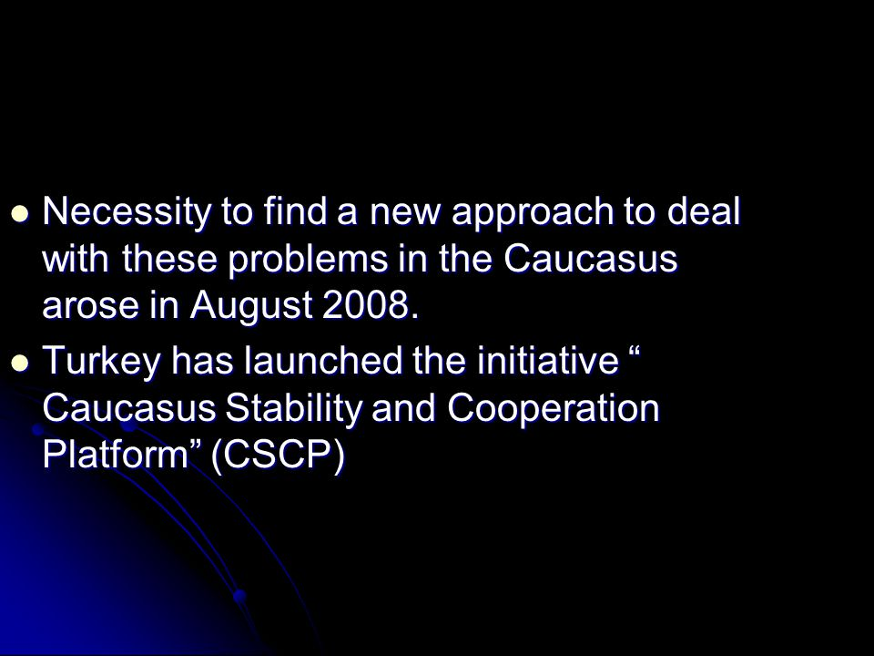 Necessity to find a new approach to deal with these problems in the Caucasus arose in August 2008.