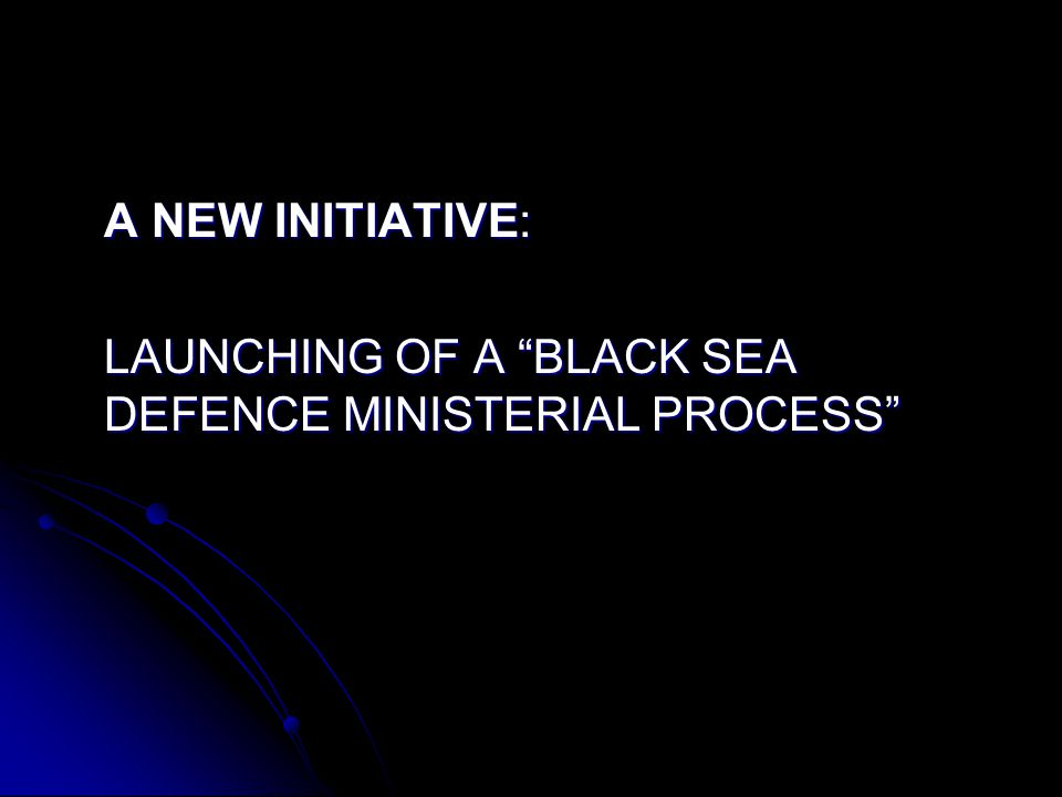 Black Sea Defence Ministerial Process aims; -to establish a forum for good neighbourly relations, -strengthening regional defence capabilities -confidence building interaction among the countries of the region