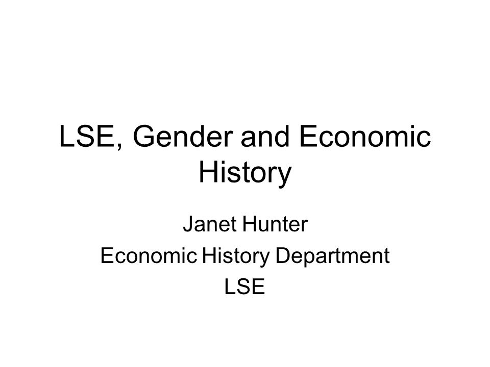 LSE, Gender and Economic History Janet Hunter Economic History Department LSE