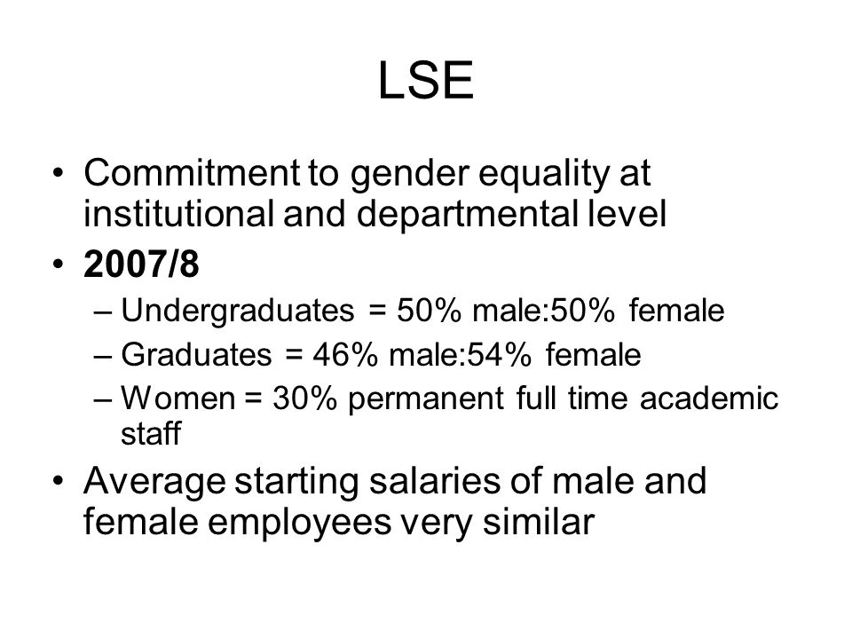 Commitment to gender equality at institutional and departmental level 2007/8 –Undergraduates = 50% male:50% female –Graduates = 46% male:54% female –W