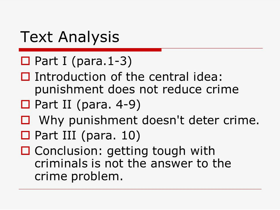 Text Analysis  Part I (para.1-3)  Introduction of the central idea: punishment does not reduce crime  Part II (para.