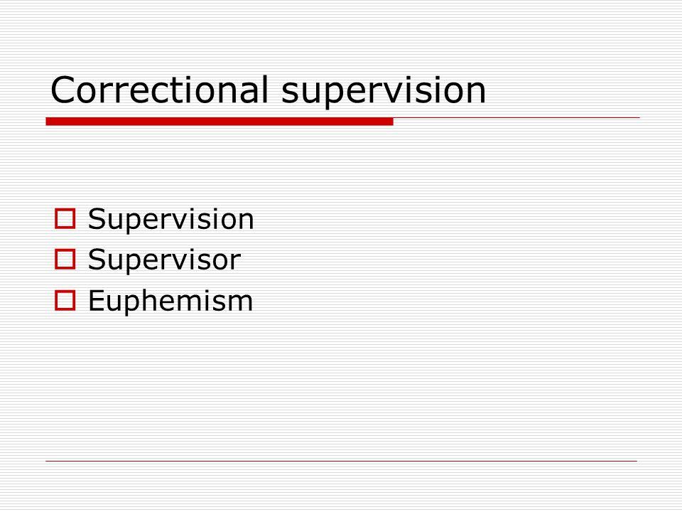 Correctional supervision  Supervision  Supervisor  Euphemism