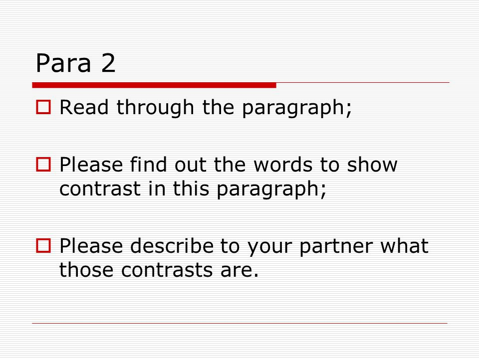 Para 2  Read through the paragraph;  Please find out the words to show contrast in this paragraph;  Please describe to your partner what those cont