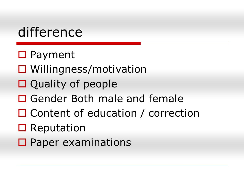 difference  Payment  Willingness/motivation  Quality of people  Gender Both male and female  Content of education / correction  Reputation  Pap