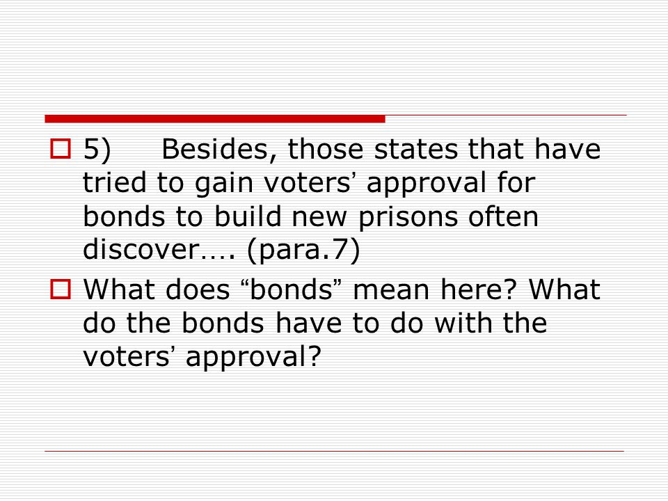  5) Besides, those states that have tried to gain voters ' approval for bonds to build new prisons often discover ….