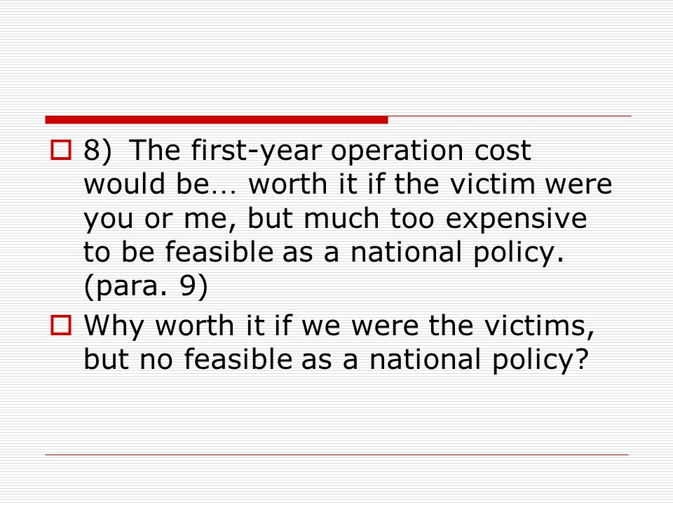  8) The first-year operation cost would be … worth it if the victim were you or me, but much too expensive to be feasible as a national policy. (para