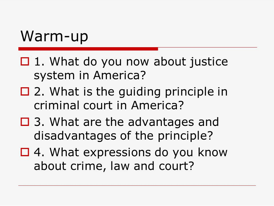 Warm-up 11. What do you now about justice system in America.