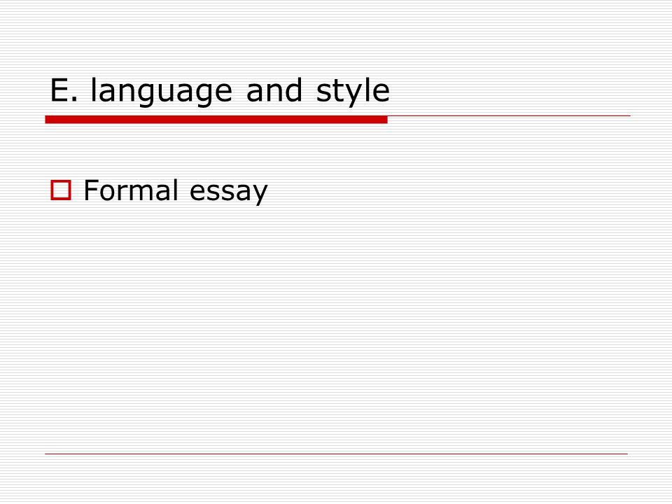 E. language and style  Formal essay