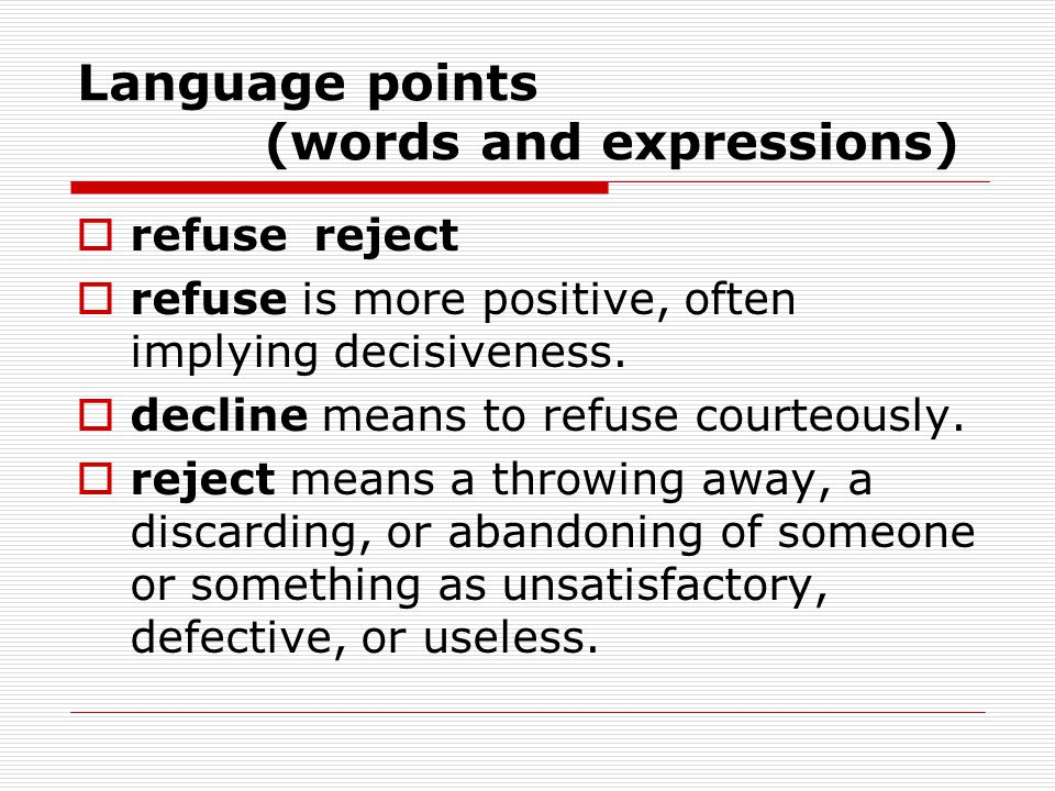 Language points (words and expressions)  refuse reject  refuse is more positive, often implying decisiveness.
