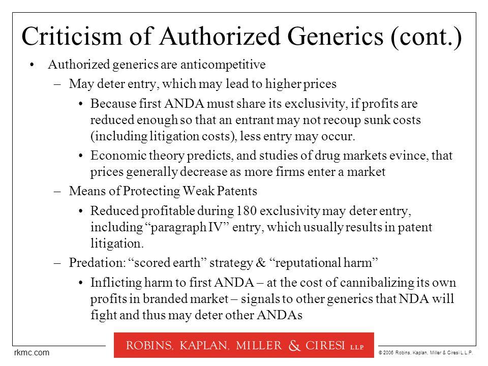 © 2006 Robins, Kaplan, Miller & Ciresi L.L.P. rkmc.com Criticism of Authorized Generics (cont.) Authorized generics are anticompetitive –May deter ent