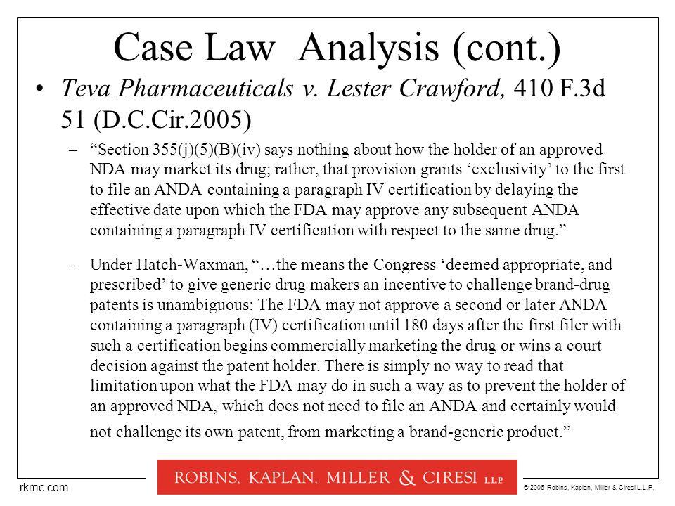 © 2006 Robins, Kaplan, Miller & Ciresi L.L.P. rkmc.com Case Law Analysis (cont.) Teva Pharmaceuticals v. Lester Crawford, 410 F.3d 51 (D.C.Cir.2005) –