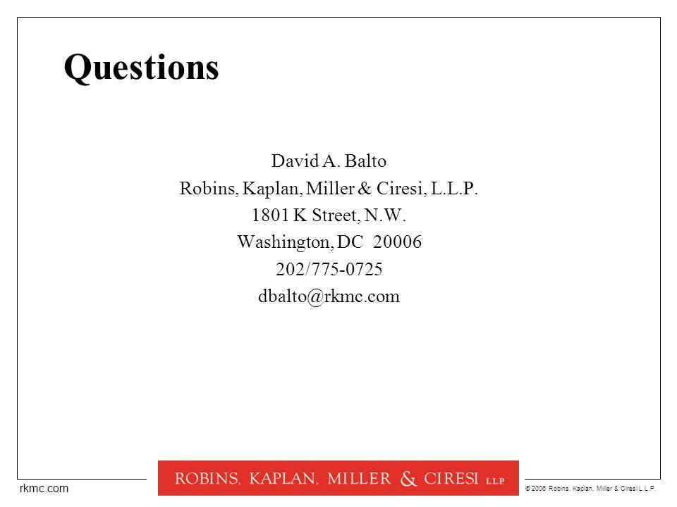 © 2006 Robins, Kaplan, Miller & Ciresi L.L.P. rkmc.com Questions David A. Balto Robins, Kaplan, Miller & Ciresi, L.L.P. 1801 K Street, N.W. Washington