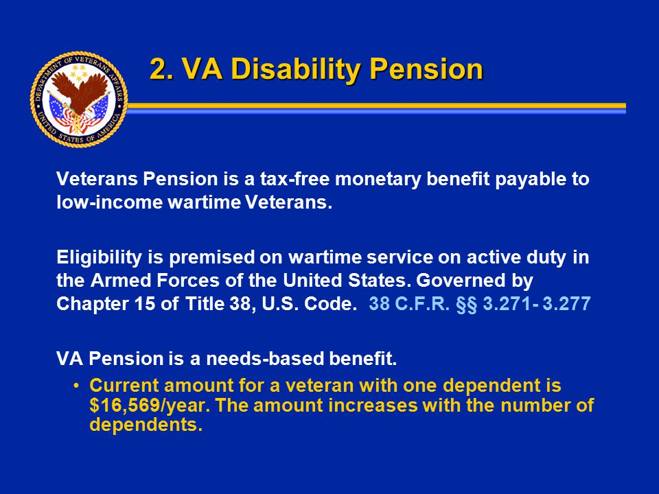 2. VA Disability Pension Veterans Pension is a tax-free monetary benefit payable to low-income wartime Veterans. Eligibility is premised on wartime se
