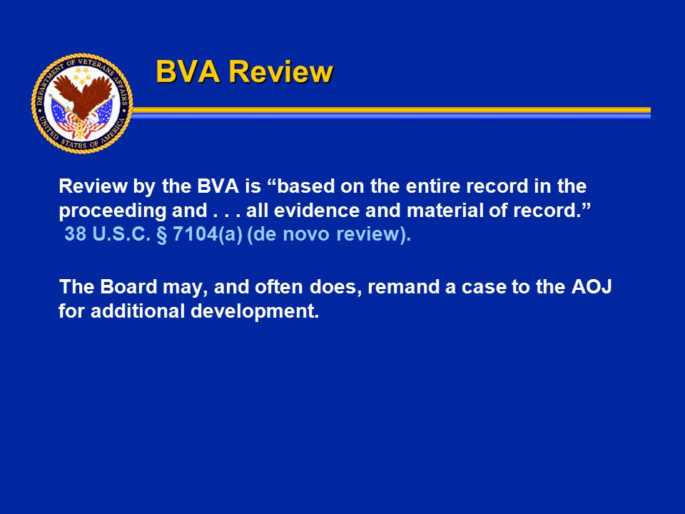 """BVA Review Review by the BVA is """"based on the entire record in the proceeding and... all evidence and material of record."""" 38 U.S.C. § 7104(a) (de nov"""