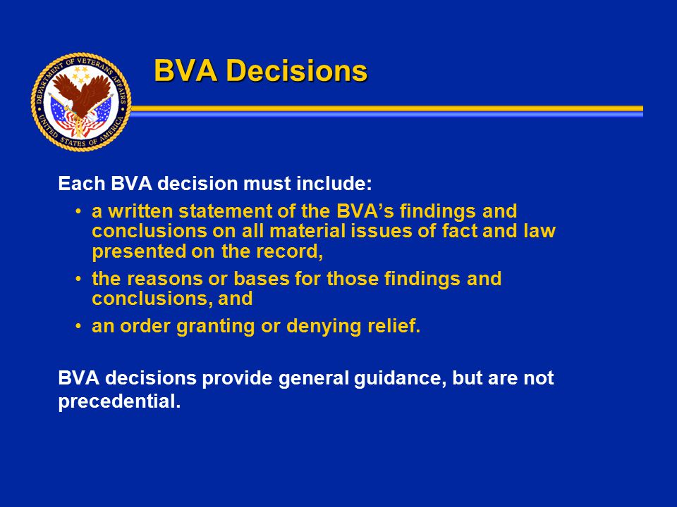 BVA Decisions Each BVA decision must include: a written statement of the BVA's findings and conclusions on all material issues of fact and law present